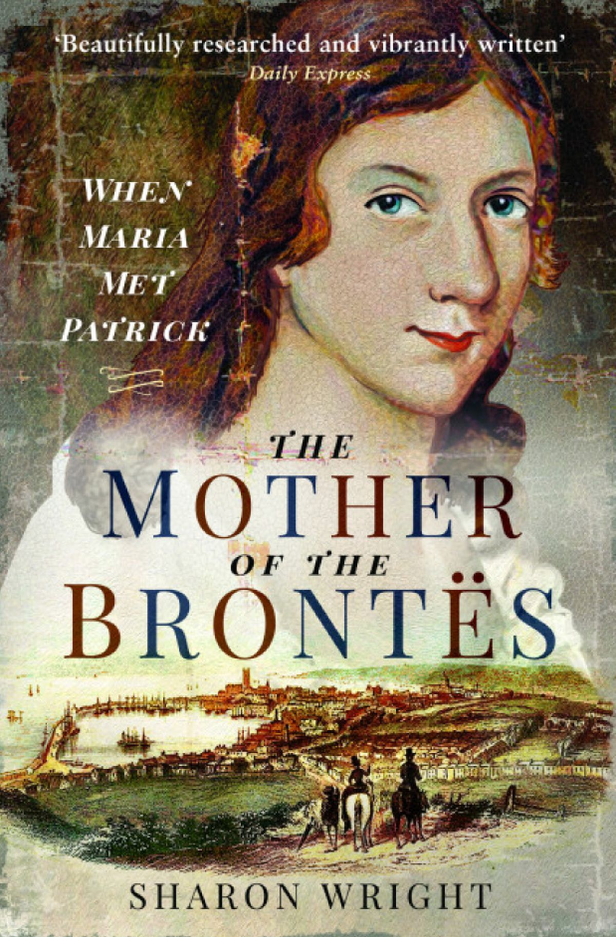 The Mother of the Brontes by Sharon Wright.